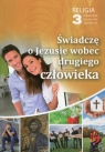 Świadczę o Jezusie wobec drugiego człowieka. Religia. Podręcznik dla 3 klasy