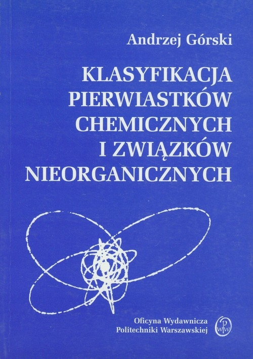 Klasyfikacja pierwiastków chemicznych i związków nieorganicznych Górski Andrzej