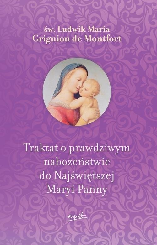 Traktat o prawdziwym nabożeństwie do Najświętszej Maryi Panny Montfort Ludwik Maria Grignion