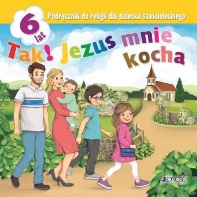Tak! Jezus mnie kocha. Podręcznik do religii dla dziecka sześcioletniego Kondrak Elżbieta, Kurpiński Dariusz, Snopek Jerzy