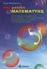 Aby polubić matematykę Zestaw ćwiczeń terapeutycznych dla uczniów klas 1-3