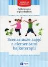 Bajkoterapia w przedszkolu Scenariusze zajęć z elementami bajkoterapii