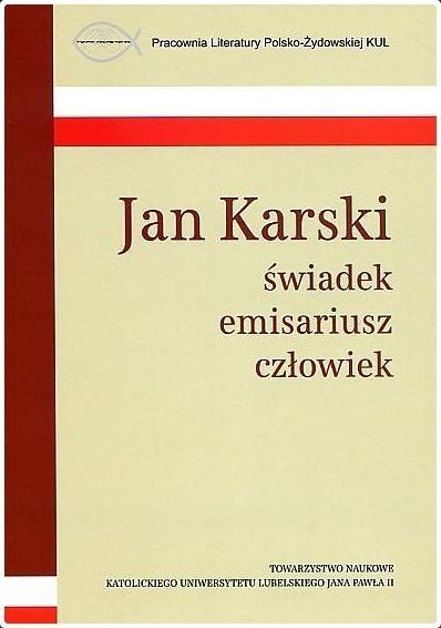 Jan Karski świadek, emisariusz, człowiek praca zbiorowa