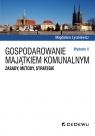 Gospodarowanie majątkiem komunalnym. Zasady, metody, strategie (wyd. II) Magdalena Łyszkiewicz