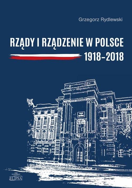 Rządy i rządzenie w Polsce 1918-2018 Rydlewski Grzegorz