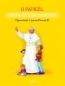 O papieżu który został świętym. Opowieść o Janie Pawle II