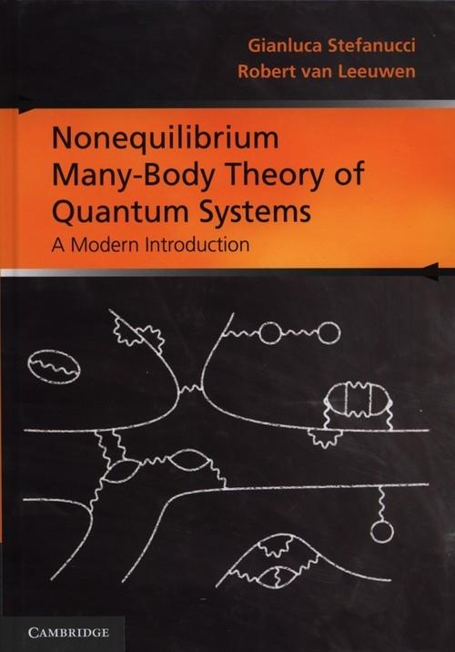 Nonequilibrium Many-Body Theory of Quantum Systems Gianluca Stefanucci, Robert van Leeuwen