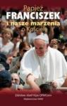 Papież Franciszek i nasze marzenia o Kościele Kijas Zdzisław Józef