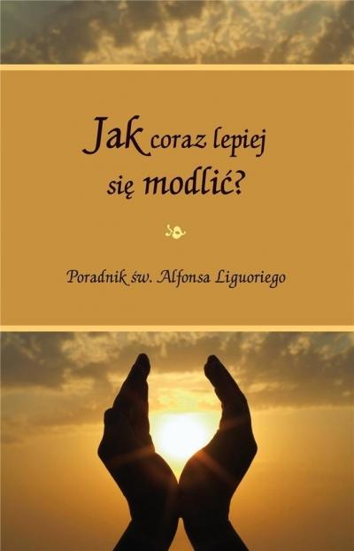 Jak coraz lepiej się modlić Św. Alfons Liguori