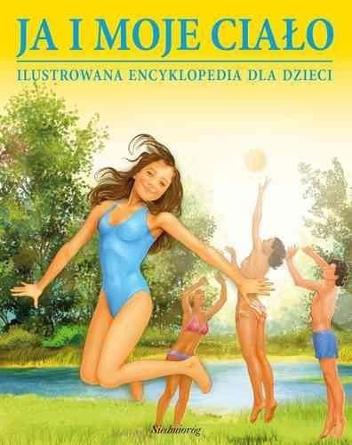 Ja i moje ciało Ilustrowana encyklopedia dla dzieci Minkowska Lilianna, Minkowski Aleksander