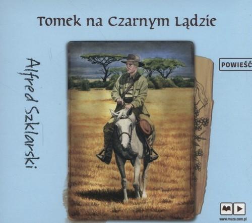 Tomek na Czarnym Lądzie (Audiobook) (Audiobook) Szklarski Alfred