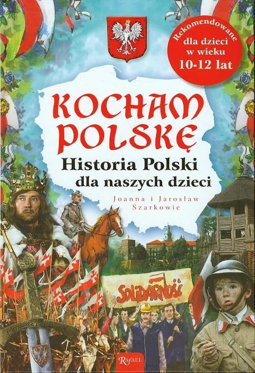 Kocham Polskę Historia Polski dla naszych dzieci Szarkowie Joanna i Jarosław