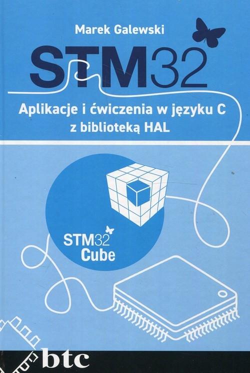 STM32 Aplikacje i ćwiczenia w języku C z biblioteką HAL Galewski Marek