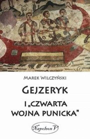 Gejzeryk i czwarta wojna punicka Wilczyński Marek