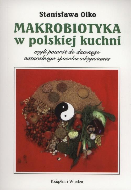 Makrobiotyka w polskiej kuchni Olko Stanislawa