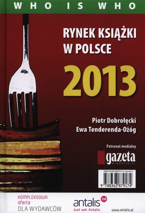 Rynek książki w Polsce 2013 Who is who Dobrołęcki Piotr, Tenderenda-Ożóg Ewa