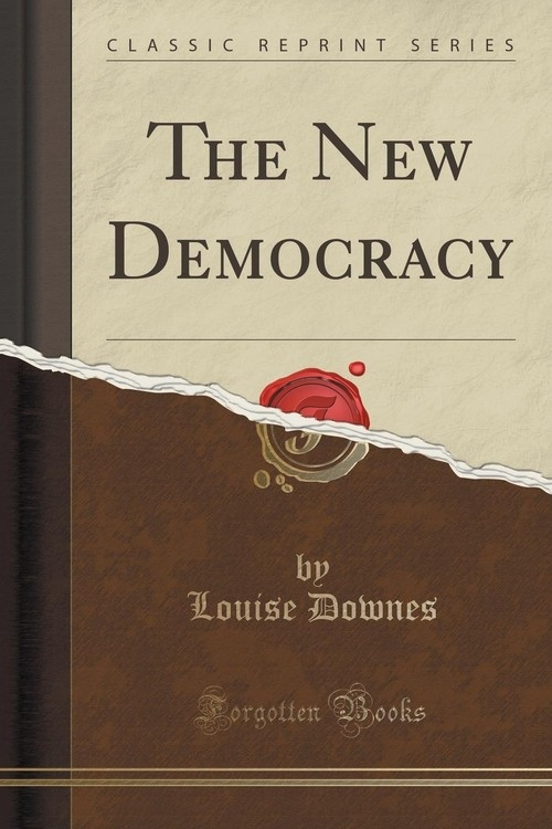 The New Democracy (Classic Reprint) Downes Louise