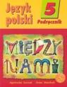 Między nami 5 Język polski Podręcznik Szkoła podstawowa Łuczak Agnieszka, Murdzek Anna