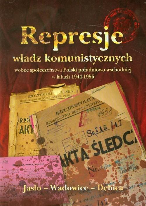 Represje władz komunistycznych wobec społeczeństwa Polski południowo-wschodniej w latach 1944-1956 Stanaszek Bogdan