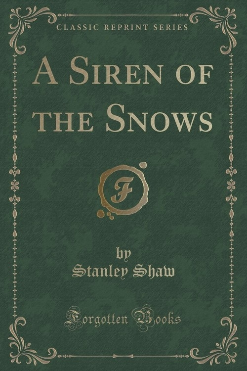 A Siren of the Snows (Classic Reprint) Shaw Stanley