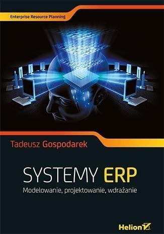 Systemy ERP. Modelowanie, projektowanie, wdrażanie Gospodarek Tadeusz