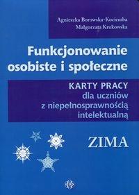 Funkcjonowanie osobiste i społeczne Karty pracy dla uczniów z niepełnosprawnością intelektualną Zima Borowska-Kociemba Agnieszka, Krukowska Małgorzata