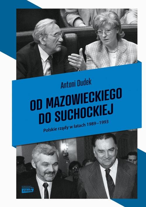 Od Mazowieckiego do Suchockiej Polskie rządy w latach 1989-1993 Dudek Antoni