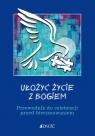 Ułożyć życie z Bogiem Przewodnik do celebracji przed bierzmowaniem Mielnicki Krzysztof, Nosek Bogusław, Parszewska Ewelina