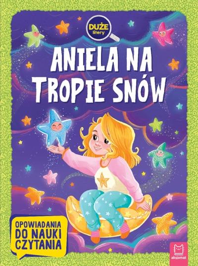 Aniela na tropie snów. Duże litery. Opowiadania do nauki czytania Agata Giełczyńska-Jonik