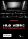 Obrazy i wizerunki. Studia nad kulturą audiowizualną Sokołowski Marek