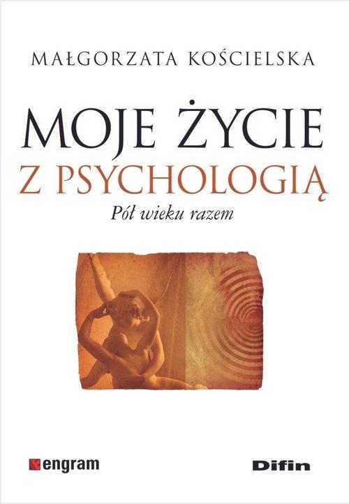 Moje życie z psychologią Kościelska Małgorzata