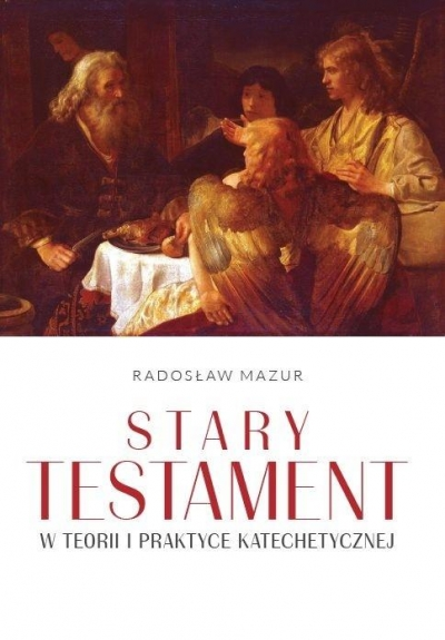 Stary Testament w teorii i praktyce katechetycznej Radosław Mazur