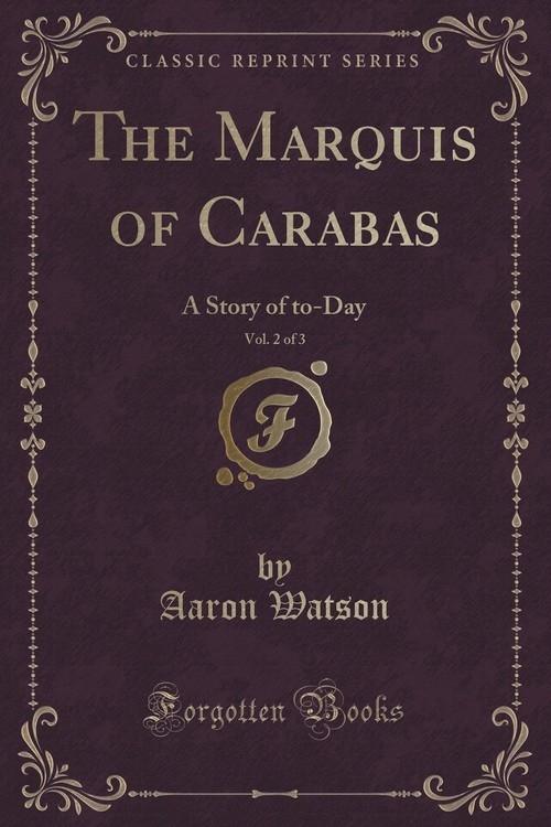 The Marquis of Carabas, Vol. 2 of 3 Watson Aaron