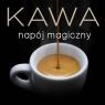 Kawa - napój magiczny
