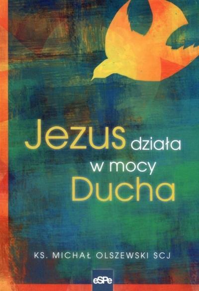 Jezus działa w mocy Ducha Olszewski Michał
