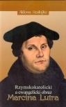 Rzymskokatolicki a ewangelicki obraz Marcina Lutra