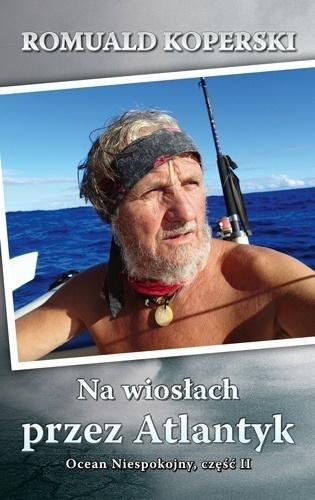 Na wiosłach przez Atlantyk. Ocean Niespokojny cz.2 Romuald Koperski