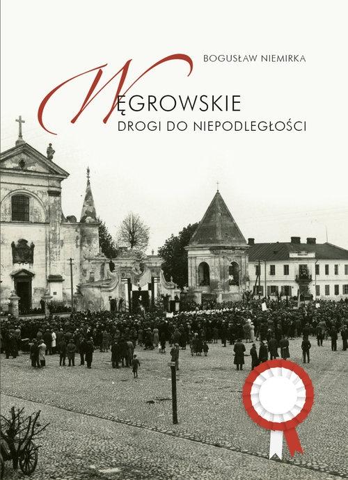 Węgrowskie drogi do niepodległości Niemirka Bogusław