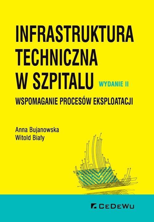 Infrastruktura techniczna w szpitalu. Wspomaganie procesów eksploatacji Bujanowska Anna, Biały Witold