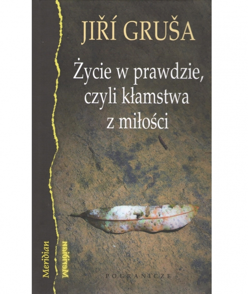 Życie w prawdzie, czyli kłamstwa z miłości GRUSA JIRI