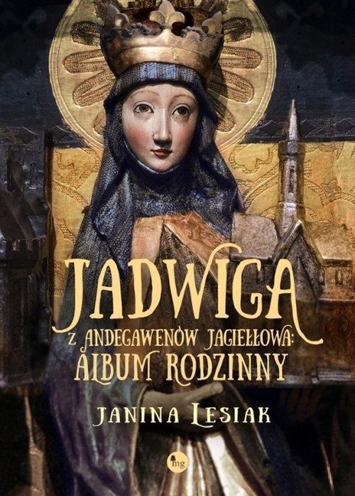 Jadwiga z Andegawenów Jagiełłowa Album rodzinny (Uszkodzona okładka) Lesiak Janina