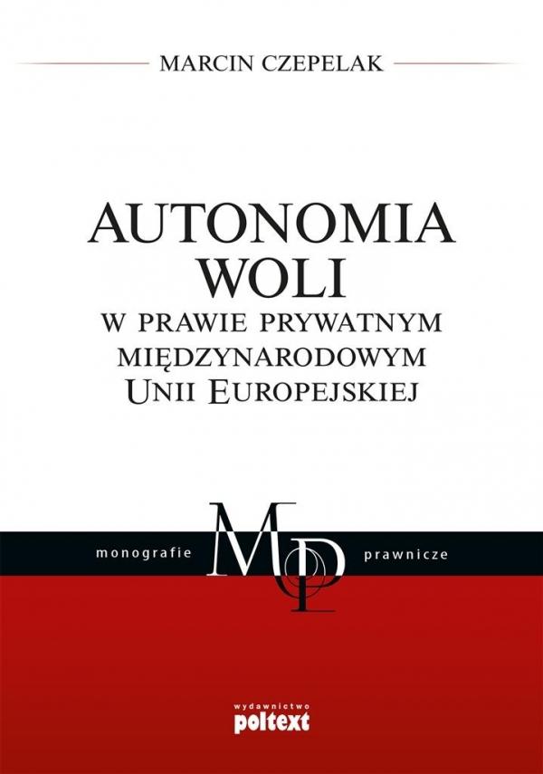Autonomia woli w prawie prywatnym międzynarodowym Unii Europejskiej Czepelak Marcin