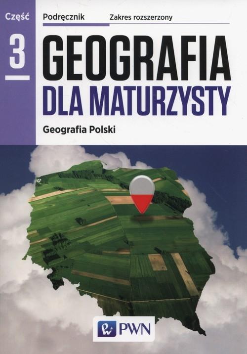 Geografia dla maturzysty Podręcznik Część 3 Geografia Polski Zakres rozszerzony Lenartowicz Barbara, Wilczyńska Ewa, Wójcik Marcin