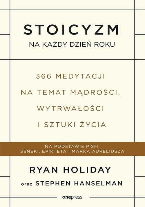 Stoicyzm na każdy dzień roku. 366 medytacji na temat mądrości, wytrwałości i sztuki życia Holiday Ryan, Hanselman Stephen