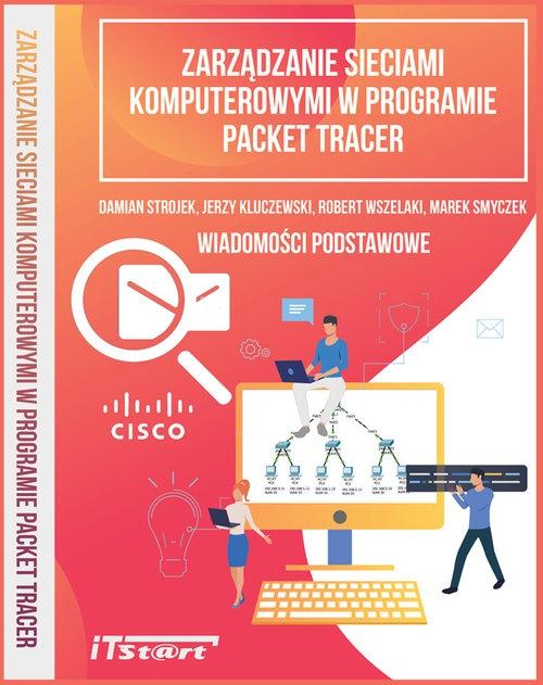 Zarządzanie sieciami komputerowymi w programie Packet Tracer Strojek Damian, Kluczewski Jerzy, Wszelaki Robert, Smyczek Marek