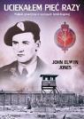 Uciekałem pięć razyWalijski gwardzista w szeregach Armii Krajowej Jones John Elwyn