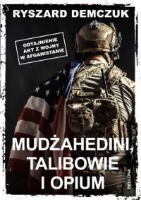 Mudżahedini, talibowie i opium Ryszard Demczuk