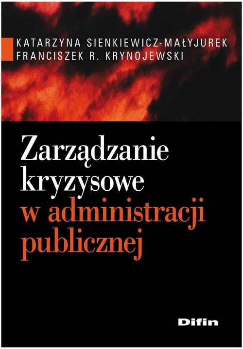 Zarządzanie kryzysowe w administracji publicznej Sienkiewicz-Małyjurek Katarzyna, Krynojewski Franciszek R.