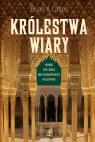 Królestwa wiary Nowa historia muzułmańskiej Hiszpanii Catlos Brian A.