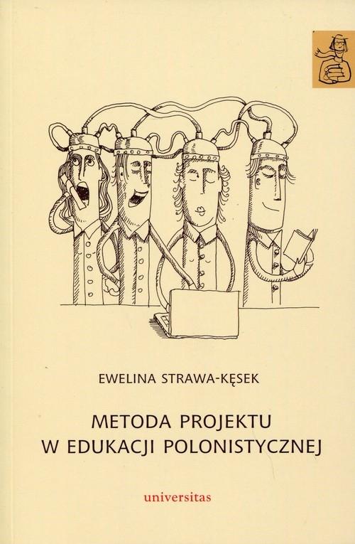 Metoda projektu w edukacji polonistycznej Strawa-Kęsek Ewelina